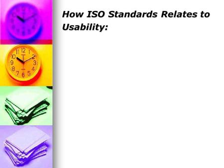 How ISO Standards Relates to Usability:. INTRODUCTION/ Before we can relate the ISO standards to usability, first we need to know what the meaning of.