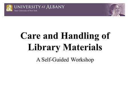 Care and Handling of Library Materials A Self-Guided Workshop.