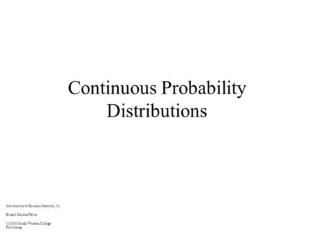 Continuous Probability Distributions Introduction to Business Statistics, 5e Kvanli/Guynes/Pavur (c)2000 South-Western College Publishing.