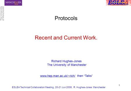 ESLEA Technical Collaboration Meeting, 20-21 Jun 2006, R. Hughes-Jones Manchester 1 Protocols Recent and Current Work. Richard Hughes-Jones The University.