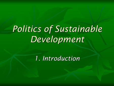 Politics of Sustainable Development 1. Introduction.