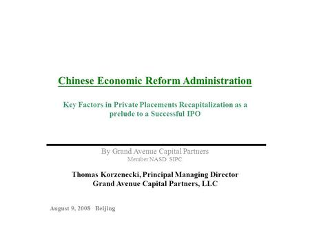 Chinese Economic Reform Administration Key Factors in Private Placements Recapitalization as a prelude to a Successful IPO By Grand Avenue Capital Partners.