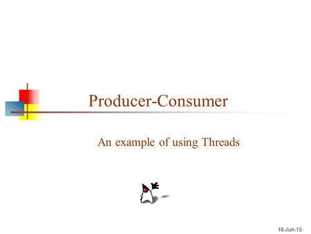 16-Jun-15 Producer-Consumer An example of using Threads.