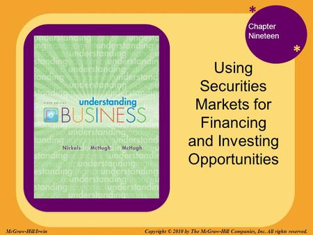 * * Chapter Nineteen Using Securities Markets for Financing and Investing Opportunities Copyright © 2010 by The McGraw-Hill Companies, Inc. All rights.
