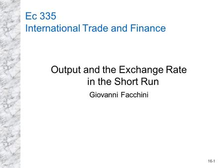 16-1 Ec 335 International Trade and Finance Output and the Exchange Rate in the Short Run Giovanni Facchini.