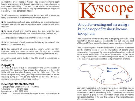 The Kyscope is a tool for creating and investigating options for taxing income from different business investments. It is built on a linked set of Microsoft®