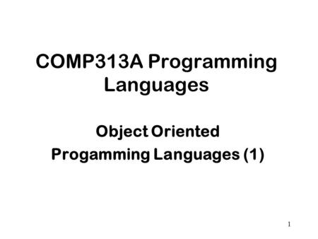 1 COMP313A Programming Languages Object Oriented Progamming Languages (1)