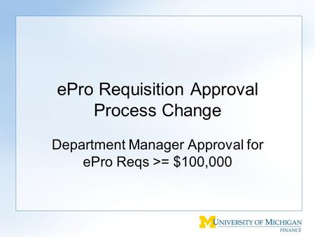 EPro Requisition Approval Process Change Department Manager Approval for ePro Reqs >= $100,000.