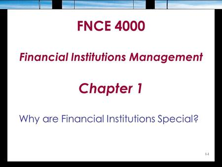 FNCE 4000 Financial Institutions Management Chapter 1 Why are Financial Institutions Special? 1-1.