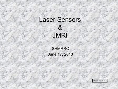 Laser Sensors & JMRI SHMRRC June 17, 2010 Revised 6-16-10.