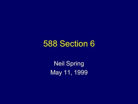 588 Section 6 Neil Spring May 11, 1999. Schedule Notes – (1 slide) Multicast review –(3slides) RLM (the paper you didn't read) –(3 slides) ALF & SRM –(8.