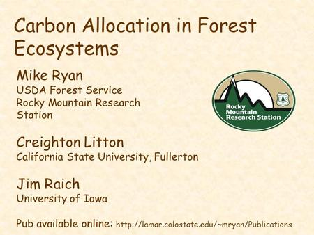 Carbon Allocation in Forest Ecosystems Mike Ryan USDA Forest Service Rocky Mountain Research Station Creighton Litton California State University, Fullerton.