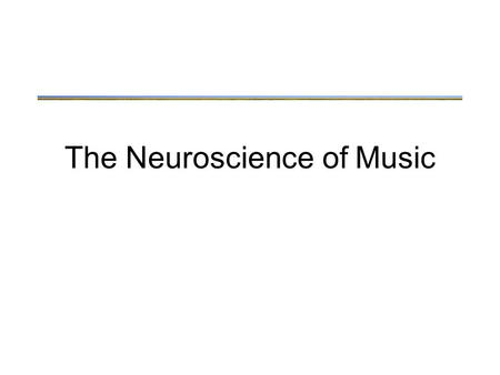 "The Neuroscience of Music. Main points Music is like language –Characterized by rhythmic sequential sounds –Has syntax: ""rules"" by which a sequence of."