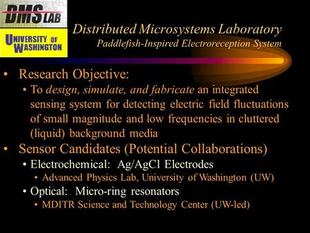 Distributed Microsystems Laboratory Paddlefish-Inspired Electroreception System Research Objective: To design, simulate, and fabricate an integrated sensing.