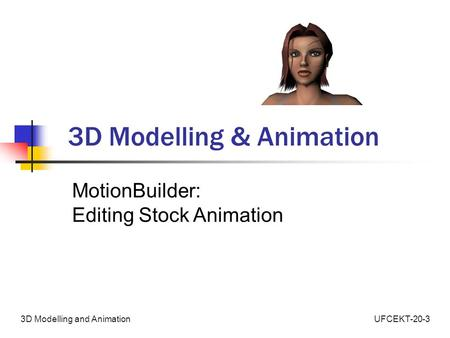 UFCEKT-20-33D Modelling and Animation 3D Modelling & Animation MotionBuilder: Editing Stock Animation.