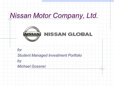 Nissan Motor Company, Ltd. for Student Managed Investment Portfolio by Michael Gossner.