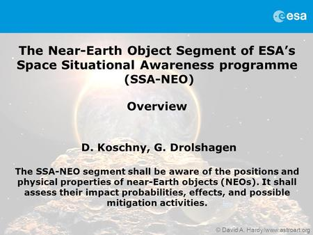 The SSA-NEO Segment, Aug 2011, D. Koschny, G. Drolshagen - Page 1 The Near-Earth Object Segment of ESA's Space Situational Awareness programme (SSA-NEO)