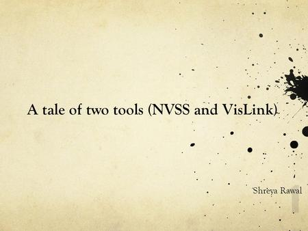 A tale of two tools (NVSS and VisLink) Shreya Rawal 1.