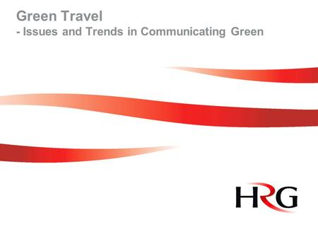 Green Travel - Issues and Trends in Communicating Green.