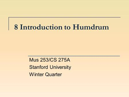 8 Introduction to Humdrum Mus 253/CS 275A Stanford University Winter Quarter.