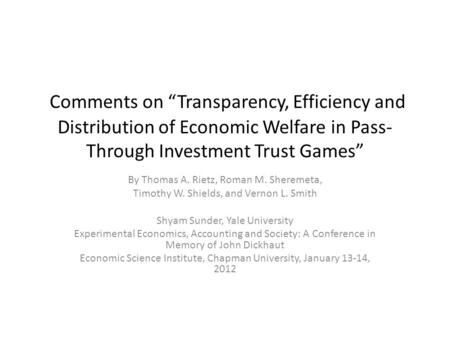"Comments on ""Transparency, Efficiency and Distribution of Economic Welfare in Pass- Through Investment Trust Games"" By Thomas A. Rietz, Roman M. Sheremeta,"