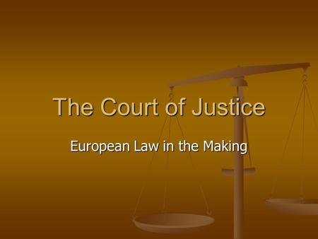 The Court of Justice European Law in the Making. Terminology Jurisdiction Jurisdiction Venue Venue Standing Standing Chambers Chambers Plenary Session.