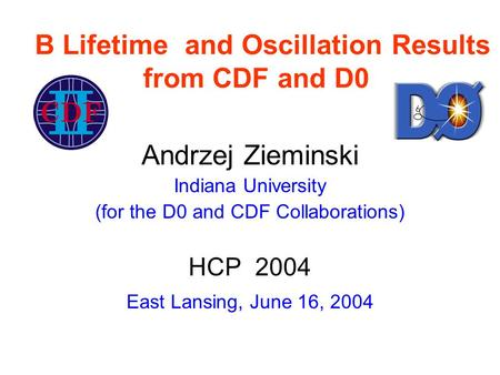 B Lifetime and Oscillation Results from CDF and D0 Andrzej Zieminski Indiana University (for the D0 and CDF Collaborations) HCP 2004 East Lansing, June.