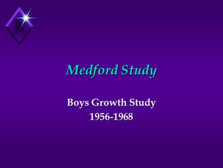 Medford Study Boys Growth Study 1956-1968. Medford Study u Look at growth of boys 7-18 u Physical & Motor Characteristics u Longitudinal Study u No Females.