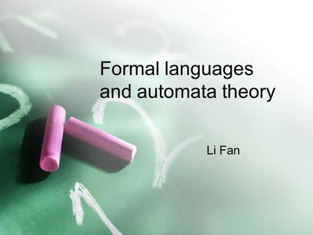 Formal languages and automata theory Li Fan. Pumping Lemma Let L be a regular set. Then there is a constant n such that if z is any word in L, and |z|>=n,