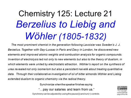 Chemistry 125: Lecture 21 Berzelius to Liebig and Wöhler (1805-1832) The most prominent chemist in the generation following Lavoisier was Sweden's J. J.