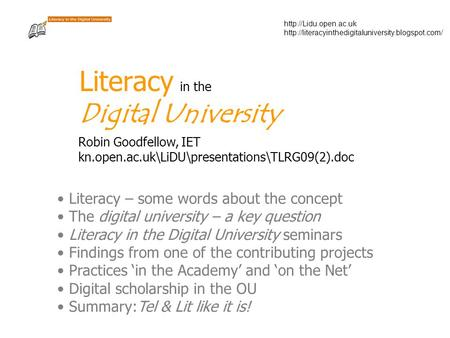 Literacy in the Digital University Robin Goodfellow, IET kn.open.ac.uk\LiDU\presentations\TLRG09(2).doc.