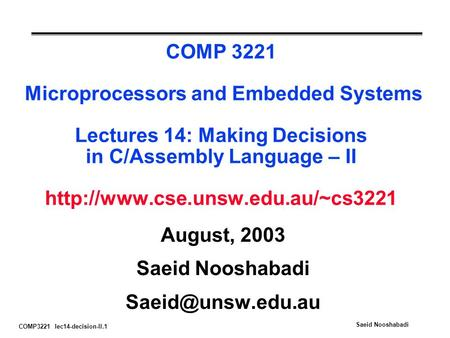 COMP3221 lec14-decision-II.1 Saeid Nooshabadi COMP 3221 Microprocessors and Embedded Systems Lectures 14: Making Decisions in C/Assembly Language – II.
