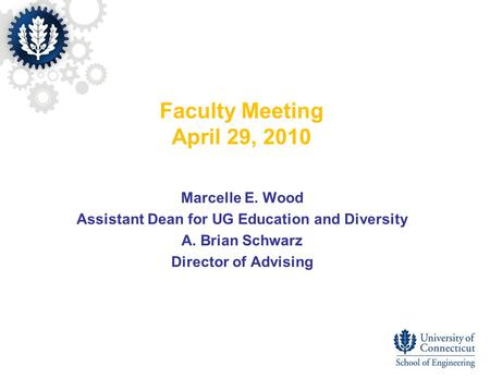 Faculty Meeting April 29, 2010 Marcelle E. Wood Assistant Dean for UG Education and Diversity A. Brian Schwarz Director of Advising.