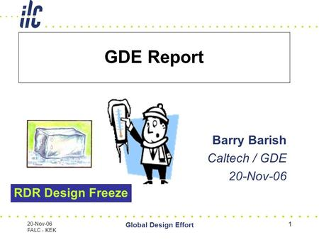 20-Nov-06 FALC - KEK Global Design Effort 1 GDE Report Barry Barish Caltech / GDE 20-Nov-06 RDR Design Freeze.