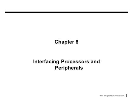1  1998 Morgan Kaufmann Publishers Chapter 8 Interfacing Processors and Peripherals.