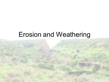 Erosion and Weathering. Erosion Erosion is the natural process of wind, water, or ice wearing away soil. Erosion becomes dangerous when humans cause erosion.