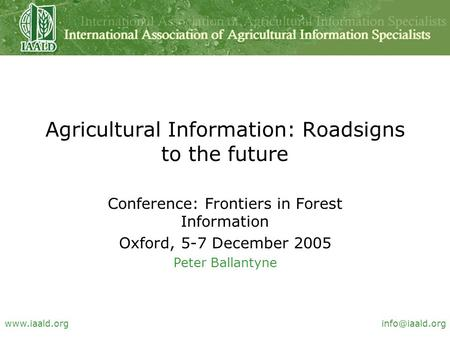 Agricultural Information: Roadsigns to the future Conference: Frontiers in Forest Information Oxford, 5-7 December 2005 Peter.
