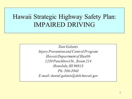 1 Hawaii Strategic Highway Safety Plan: IMPAIRED DRIVING Dan Galanis Injury Prevention and Control Program Hawaii Department of Health 1250 Punchbowl St.,