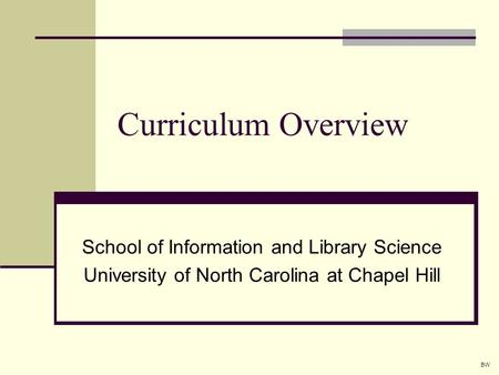 Curriculum Overview School of Information and Library Science University of North Carolina at Chapel Hill BW.