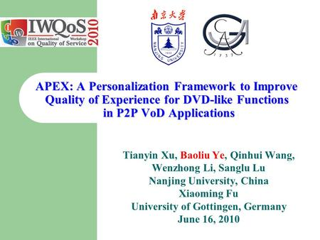 APEX: A Personalization Framework to Improve Quality of Experience for DVD-like Functions in P2P VoD Applications Tianyin Xu, Baoliu Ye, Qinhui Wang, Wenzhong.