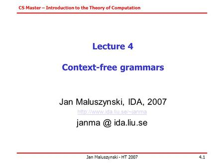 CS Master – Introduction to the Theory of Computation Jan Maluszynski - HT 20074.1 Lecture 4 Context-free grammars Jan Maluszynski, IDA, 2007