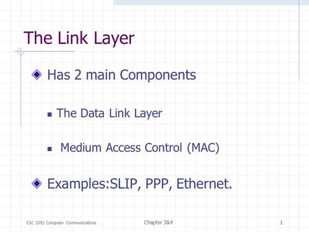 CSC 3352 Computer Communications Chapter 3&41 The Link Layer Has 2 main Components The Data Link Layer Medium Access Control (MAC) Examples:SLIP, PPP,