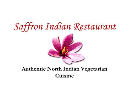 Saffron Indian Restaurant Authentic North Indian Vegetarian Cuisine.