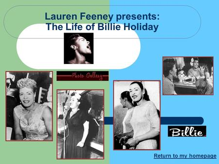 Lauren Feeney presents: The Life of Billie Holiday Return to my homepage.