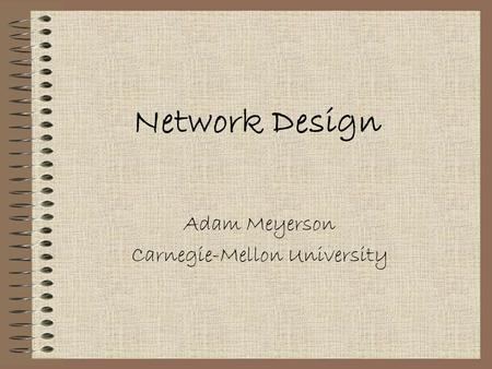Network Design Adam Meyerson Carnegie-Mellon University.