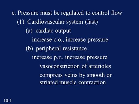 10-1 e. Pressure must be regulated to control flow (1) Cardiovascular system (fast) (a) cardiac output increase c.o., increase pressure (b) peripheral.