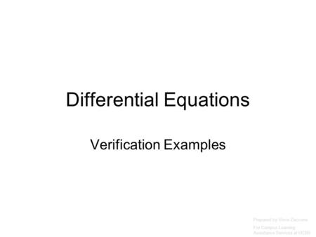 Differential Equations Verification Examples Prepared by Vince Zaccone For Campus Learning Assistance Services at UCSB.