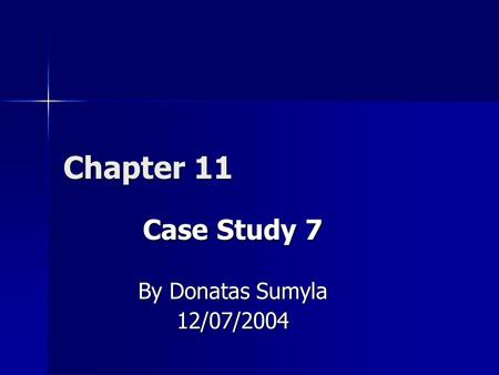 Chapter 11 Case Study 7 By Donatas Sumyla 12/07/2004.