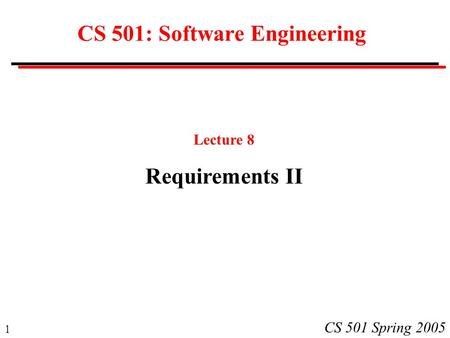 1 CS 501 Spring 2005 CS 501: Software Engineering Lecture 8 Requirements II.