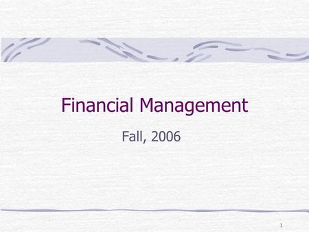 1 Financial Management Fall, 2006. 2 Textbook and References 徐俊明,財務管理理論與實務,新陸書局。 E.F. Brigham & J.F. Houston , Fundamentals of Financial Management ,
